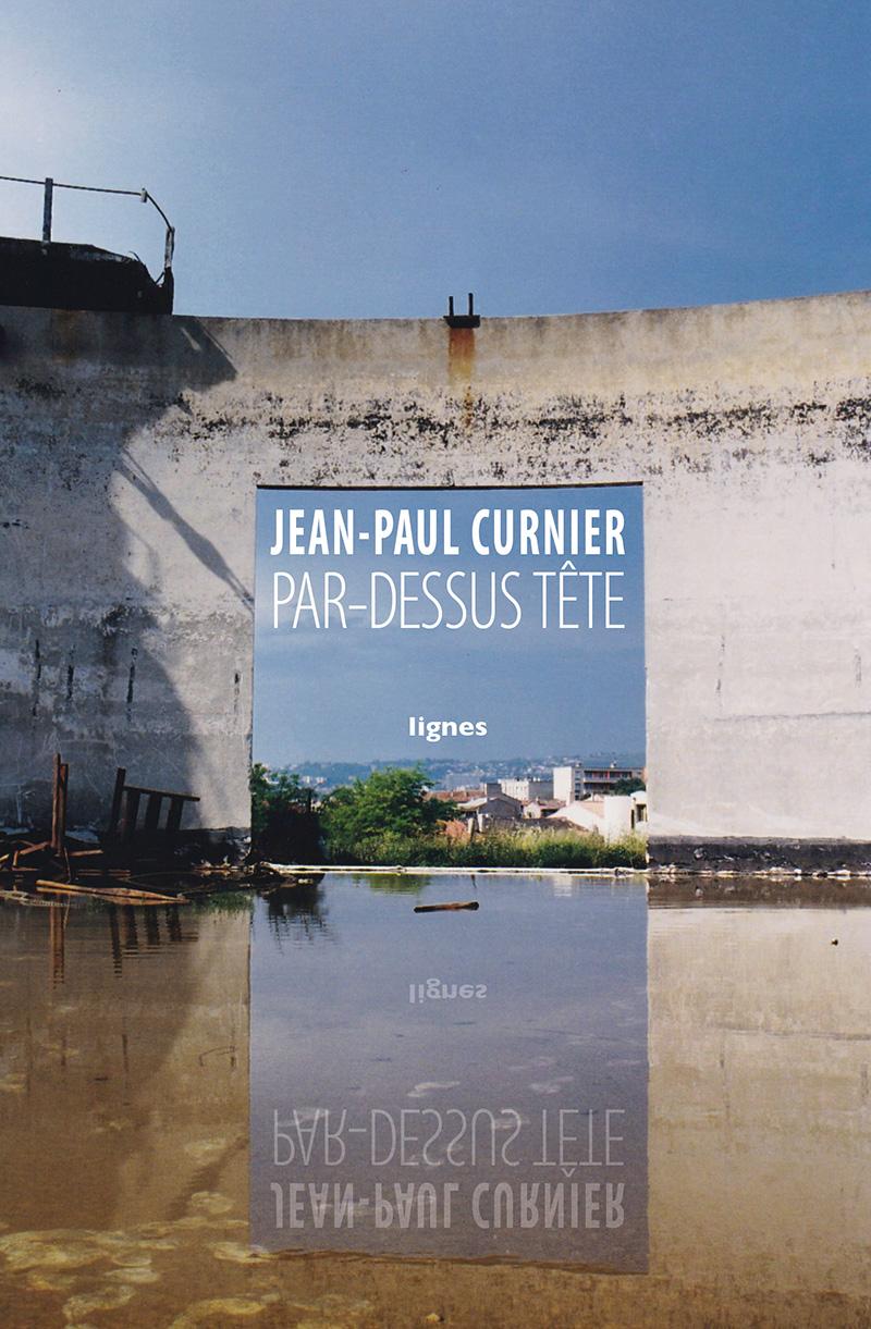 """Couverture livre """"Par-dessus tête"""" de Jean-Paul Curnier"""